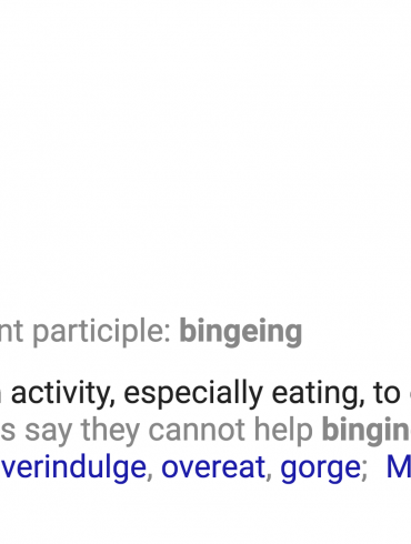 dictionary definition of verb, binge, indulge in an activity, especially eating, to excess